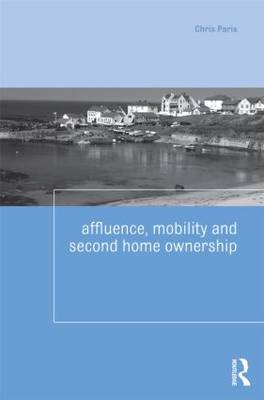 Affluence, Mobility and Second Home Ownership - Housing and Society Series (Paperback)