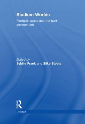 Stadium Worlds: Football, Space and the Built Environment - Architext (Hardback)