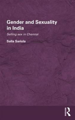 Gender and Sexuality in India: Selling Sex in Chennai - Routledge/Edinburgh South Asian Studies Series (Hardback)