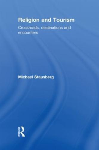 Religion and Tourism: Crossroads, Destinations and Encounters (Hardback)