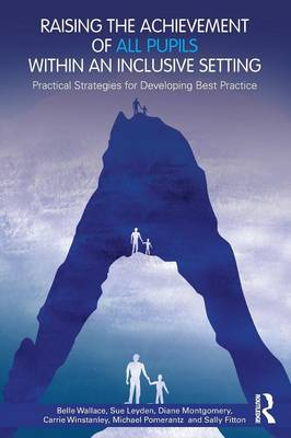 Raising the Achievement of All Pupils Within an Inclusive Setting: Practical Strategies for Developing Best Practice (Paperback)