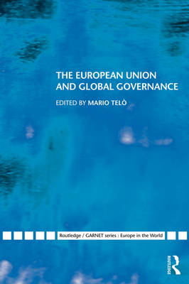 The European Union and Global Governance - Routledge/GARNET series (Paperback)