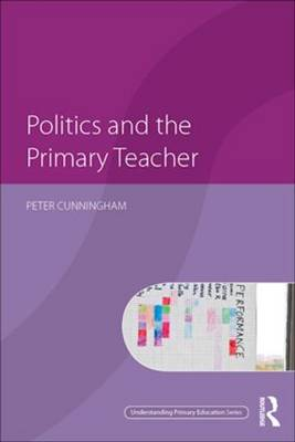 Politics and the Primary Teacher - Understanding Primary Education Series (Paperback)