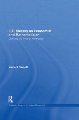 E.E. Slutsky as Economist and Mathematician: Crossing the Limits of Knowledge (Hardback)