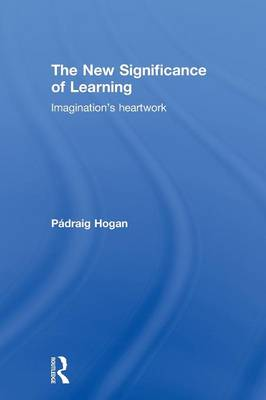 The New Significance of Learning: Imagination's Heartwork (Paperback)
