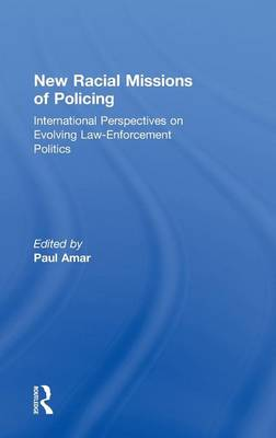 New Racial Missions of Policing: International Perspectives on Evolving Law-Enforcement Politics - Ethnic & Racial Studies (Hardback)