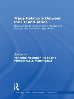 Trade Relations Between the EU and Africa: Development, challenges and options beyond the Cotonou Agreement - Routledge Studies in Development Economics 76 (Hardback)