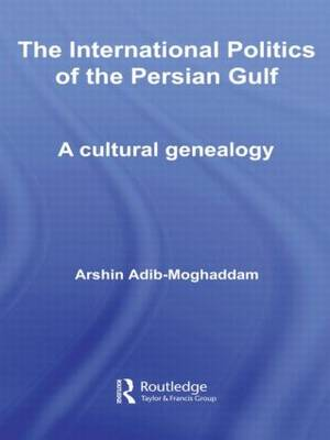 The International Politics of the Persian Gulf: A Cultural Genealogy (Paperback)