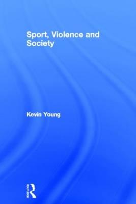 Sport, Violence and Society (Hardback)