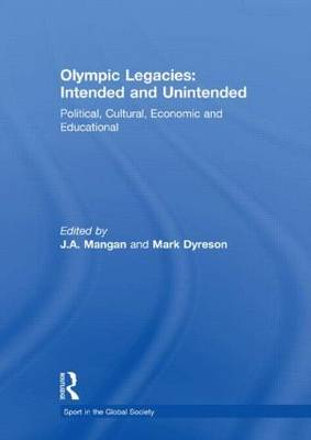 Olympic Legacies: Intended and Unintended: Political, Cultural, Economic and Educational - Sport in the Global Society (Hardback)