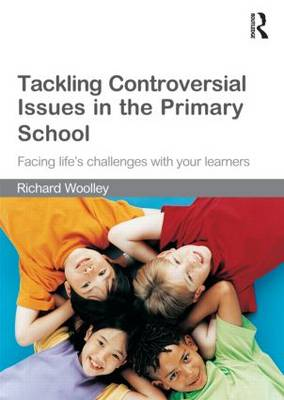 Tackling Controversial Issues in the Primary School: Facing Life's Challenges with Your Learners (Paperback)