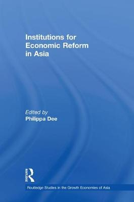 Institutions for Economic Reform in Asia - Routledge Studies in the Growth Economies of Asia (Hardback)
