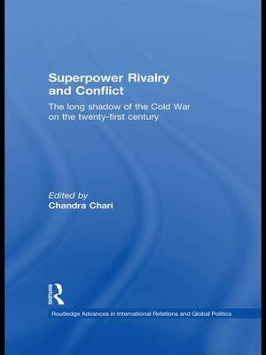Superpower Rivalry and Conflict: The Long Shadow of the Cold War on the 21st Century - Routledge Advances in International Relations and Global Politics (Hardback)