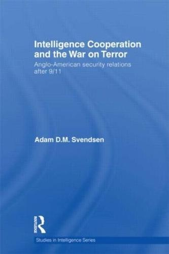 Intelligence Cooperation and the War on Terror - Studies in Intelligence (Hardback)