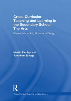 Cross-Curricular Teaching and Learning in the Secondary School... The Arts: Drama, Visual Art, Music and Design (Hardback)