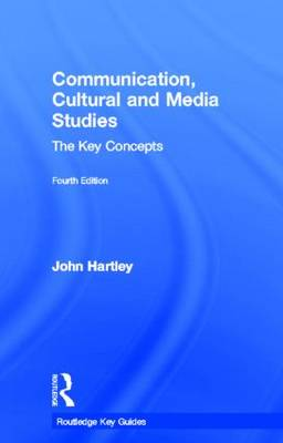Communication, Cultural and Media Studies: The Key Concepts - Routledge Key Guides (Hardback)