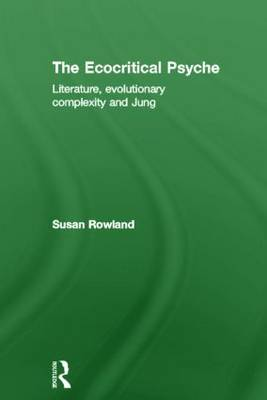 The Ecocritical Psyche: Literature, Evolutionary Complexity and Jung (Hardback)