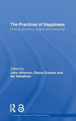 The Practices of Happiness (Open Access): Political Economy, Religion and Wellbeing - Routledge Frontiers of Political Economy v. 132 (Hardback)