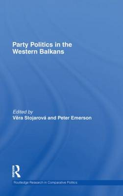Party Politics in the Western Balkans - Routledge Research in Comparative Politics (Hardback)