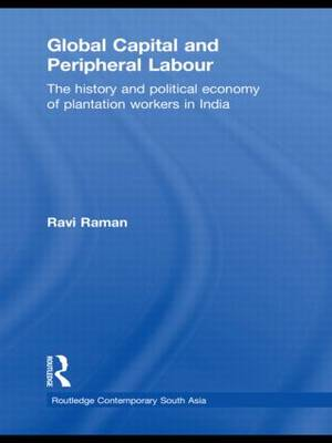 Global Capital and Peripheral Labour: The History and Political Economy of Plantation Workers in India (Hardback)