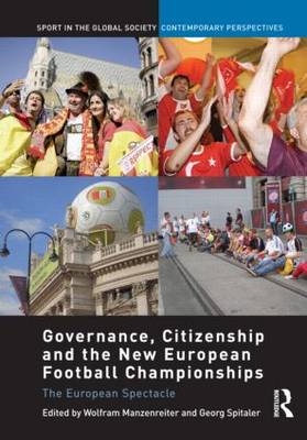 Governance, Citizenship and the New European Football Championships: The European Spectacle - Sport in the Global Society - Contemporary Perspectives (Hardback)