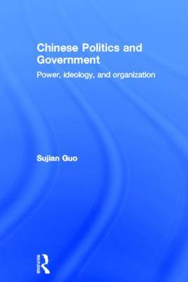 Chinese Politics and Government: Power, Ideology and Organization (Hardback)