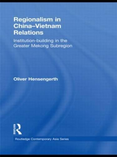 Regionalism in China-Vietnam Relations - Routledge Contemporary Asia Series (Hardback)