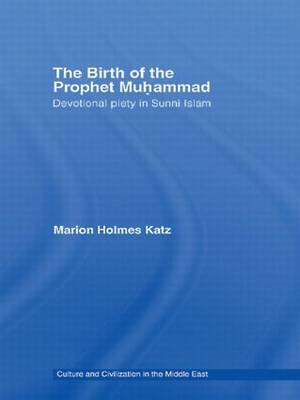 The Birth of The Prophet Muhammad: Devotional Piety in Sunni Islam - Culture and Civilization in the Middle East (Paperback)