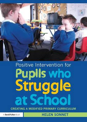 Positive Intervention for Pupils who Struggle at School: Creating a Modified Primary Curriculum (Paperback)