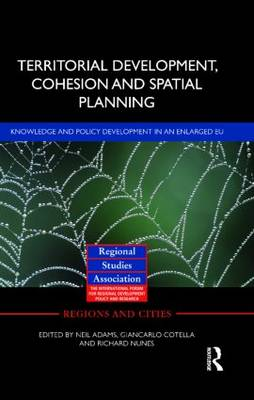 Territorial Development, Cohesion and Spatial Planning: Knowledge and policy development in an enlarged EU (Hardback)