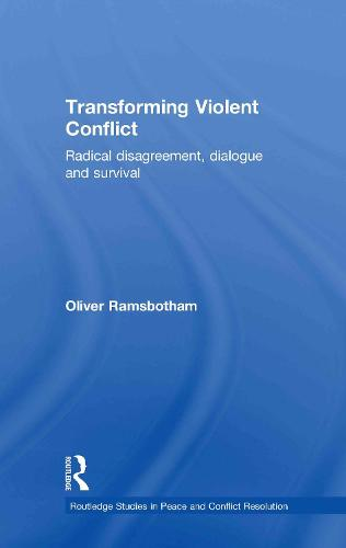 Transforming Violent Conflict: Radical Disagreement, Dialogue and Survival - Routledge Studies in Peace and Conflict Resolution (Hardback)