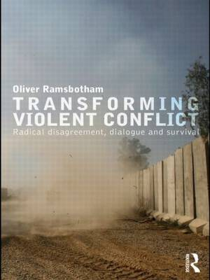 Transforming Violent Conflict: Radical Disagreement, Dialogue and Survival - Routledge Studies in Peace and Conflict Resolution (Paperback)