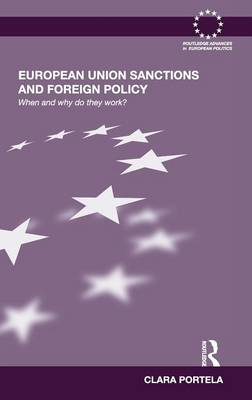 European Union Sanctions and Foreign Policy - Routledge Advances in European Politics (Hardback)