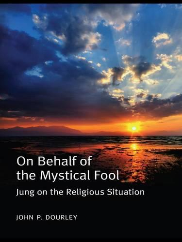 On Behalf of the Mystical Fool: Jung on the Religious Situation (Hardback)