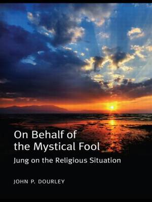 On Behalf of the Mystical Fool: Jung on the Religious Situation (Paperback)