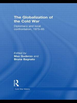 The Globalization of the Cold War: Diplomacy and Local Confrontation, 1975-85 - Cold War History (Hardback)