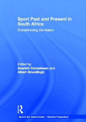 Sport Past and Present in South Africa: (Trans)forming the Nation - Sport in the Global Society - Historical perspectives (Hardback)