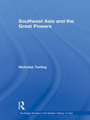 Southeast Asia and the Great Powers - Routledge Studies in the Modern History of Asia (Hardback)