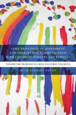 Core Principles of Assessment and Therapeutic Communication with Children, Parents and Families: Towards the Promotion of Child and Family Wellbeing (Paperback)