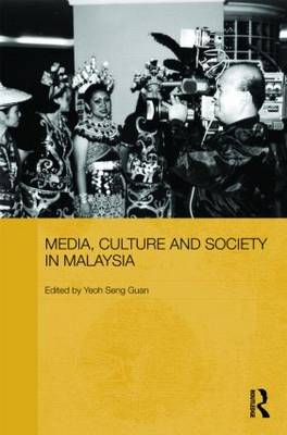 Media, Culture and Society in Malaysia - Routledge Malaysian Studies Series (Hardback)