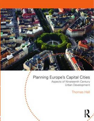 Planning Europe's Capital Cities: Aspects of Nineteenth-Century Urban Development - Planning, History and Environment Series (Paperback)