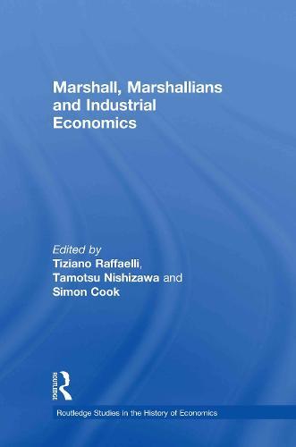 Marshall, Marshallians and Industrial Economics - Routledge Studies in the History of Economics (Hardback)