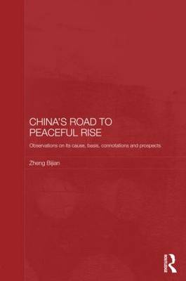 China's Road to Peaceful Rise: Observations on its Cause, Basis, Connotation and Prospect - Routledge Studies on the Chinese Economy (Hardback)