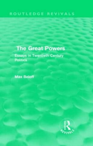 The Great Powers: Essays in Twentieth Century Politics - Routledge Revivals (Hardback)