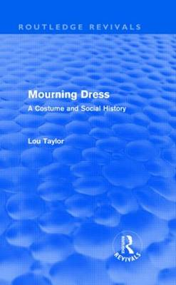 Mourning Dress: A Costume and Social History - Routledge Revivals (Hardback)
