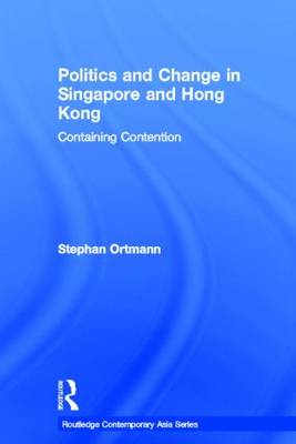 Politics and Change in Singapore and Hong Kong: Containing Contention (Hardback)