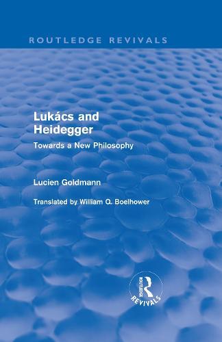 Lukacs and Heidegger - Routledge Revivals (Hardback)