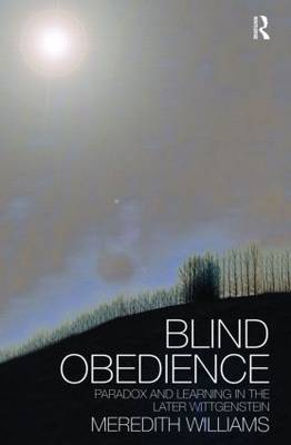Blind Obedience: The Structure and Content of Wittgenstein's Later Philosophy (Hardback)