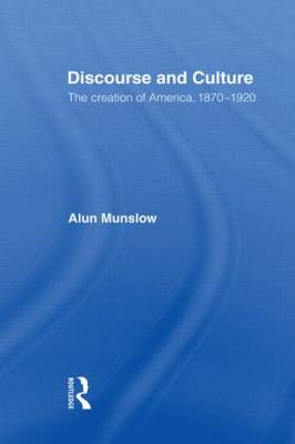 Discourse and Culture: The Creation of America, 1870-1920 (Paperback)