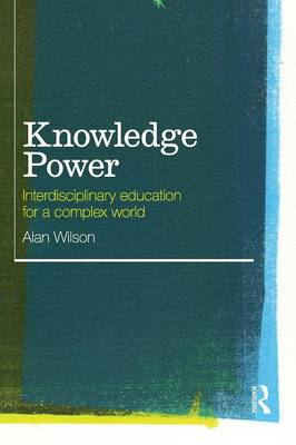 Knowledge Power: Interdisciplinary Education for a Complex World (Paperback)